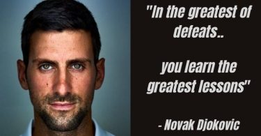 Novak Djokovic In the Greatest of Defeats You learn the greatest lessons